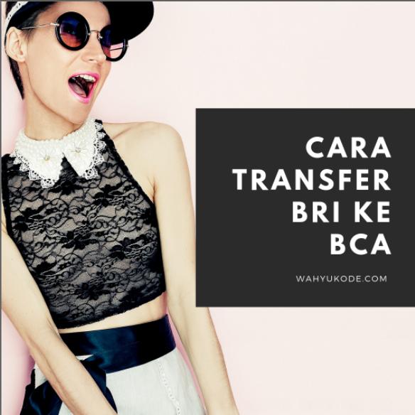 Cara Transfer Uang dari Bank BRI ke Bank BCA, Langsung Berhasil Kirim