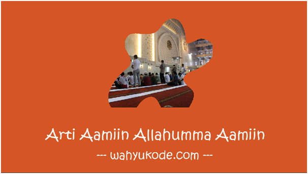 Arti Aamiin Allahumma Aamiin Singkat dan Jelas