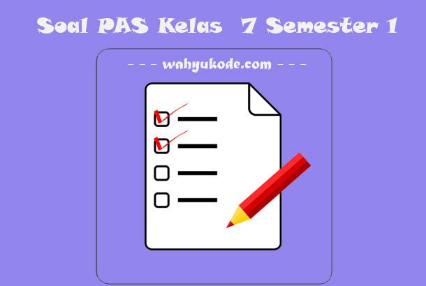 Soal PAS Kelas  7 Semester 1