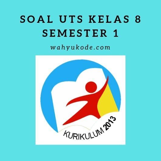Soal UTS Kelas 8 Semester 1 dan Kunci Jawaban K13 Semua Mapel