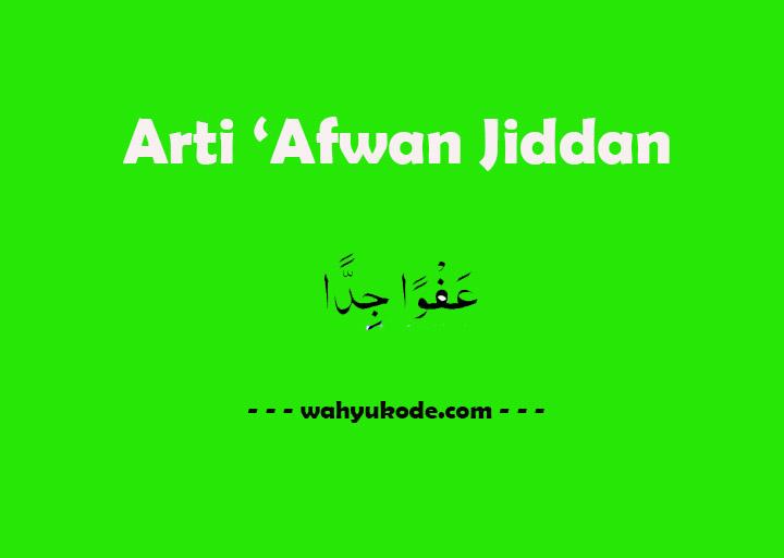 Arti Afwan Jiddan