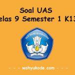 √ Soal UAS Kelas 9 Semester 1 Kurikulum 2013 (Soal PAS) dan Jawaban