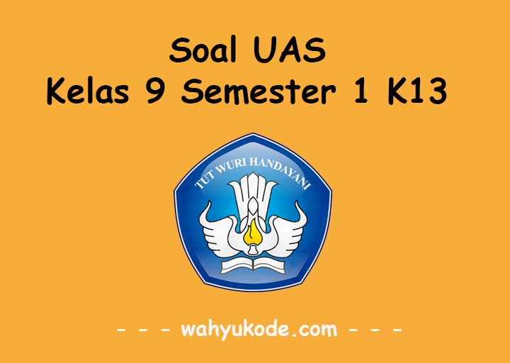 Soal UAS Kelas 9 Semester 1 Kurikulum 2013
