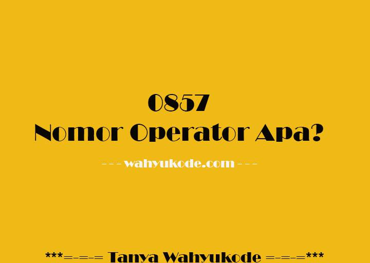 0857 Nomor Apa (Nomor Operator/Kartu/Provider)