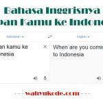 √ Bahasa Inggrisnya Kapan Kamu ke Indonesia ? – Apa Bahasa Inggrisnya