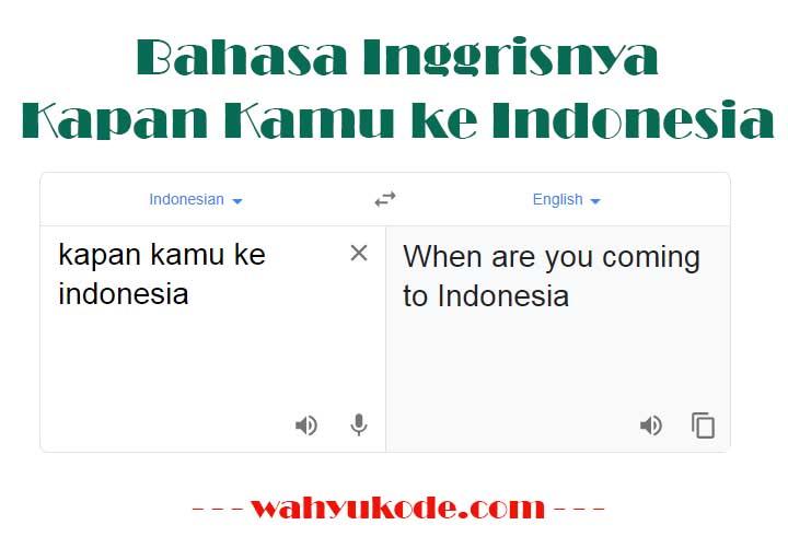 Bahasa Inggrisnya Kapan Kamu ke Indonesia