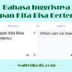 √ Bahasa Inggrisnya Kapan Kita Bisa Bertemu ? – Apa Bahasa Inggrisnya